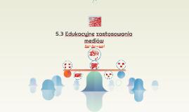 5.3 Edukacyjne zastosowania mediów