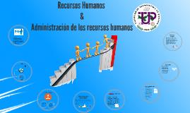 RECURSOS HUMANOS & ADMINISTRACION DE LOS RECURSOS HUMANOS