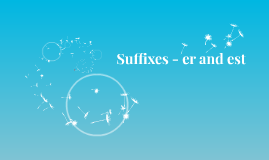 Suffixes - er and est