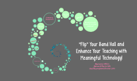 Flip Your Band Hall and Enhance Your Teaching with Meaningful Technology