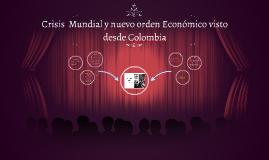 Crisis  Mundial y nuevo orden Economico visto desde Colombia