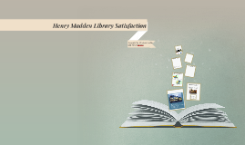 Henry Madden Library Satisfaction