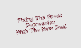 Fixing The Great Depression and The New Deal