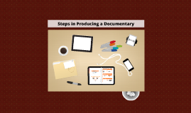 Steps in Producing a Documentary
