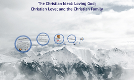 The Christian Ideal: Loving God; Christian Love; and the Christian Family