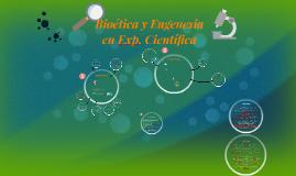 Bioética, Eugenesia y Experimentación científica
