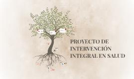PROYECTO DE INTERVENCIÓN INTEGRAL EN SALUD