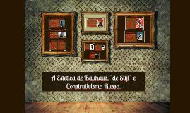 """Copy of A Estética de Bauhaus, """"de Stijl"""" e Construtivismo Russo."""