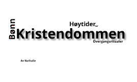Kristendommen/bønn/høytider/Overgangsritualer
