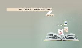Copy of TEMA 3.- TEORÍAS DE LA ORGANZIACIÓN Y LA EMPRESA