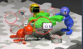 Copy of procesos ceramicos y plásticos de un vaso de yogurt y bloque