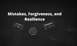 Mistakes, Forgiveness, and Resilience