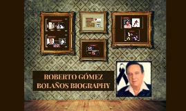 ROBERTO GÓMEZ BOLAÑOS BIOGRAPHY