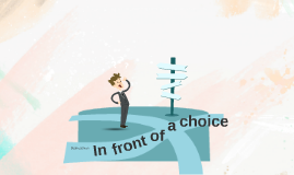 Copy of In front of a choice