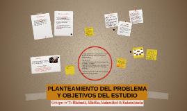 GRUPO 2: PLANTEAMIENTO DEL PROBLEMA Y OBJETIVOS DEL ESTUDIO