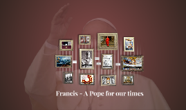Francis - A Pope for our times