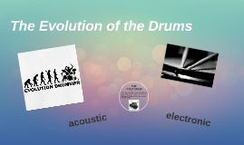 The Evolution of the Drums