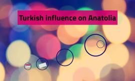 Turkish influence on Anatolia