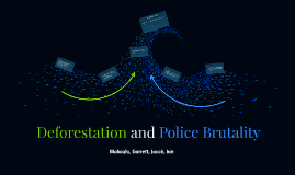 Deforestation and Police Brutality