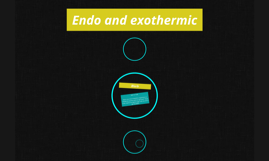 Endo and exothermic