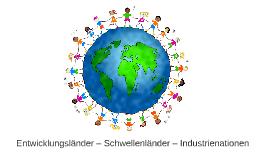 Entwicklungsländer – Schwellenländer – Industrienationen