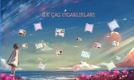 Copy of İLK ÇAĞ UYGARLIKLARI