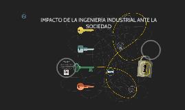 IMPACTO DE LA INGENIERÍA INDUSTRIAL ANTE LA SOCIEDAD