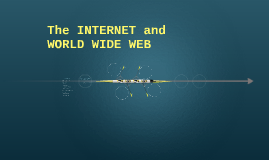 The INTERNET and WORLD WIDE WEB