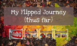 My Flipped Journey (thus far)