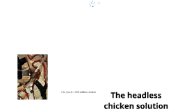 The headless chicken solution