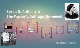 Susan B. Anthony & The Women's Suffrage Movement