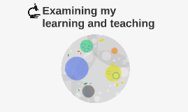 Examining my learning and teaching