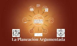 La Planeación Argumentada