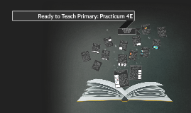 Ready to Teach Primary: Practicum 4E