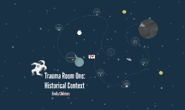 Trauma Room One: Historical Context