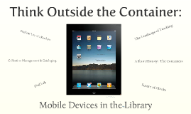 Think Outside the Container:  Mobile Devices in the Library