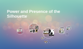 Copy of Power and Presence of the Silhouette