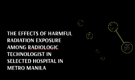 Copy of THE EFFECTS OF HARMFUL RADIATION EXPOSURE AMONG RADIOLOGIC T