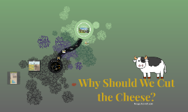 Should We Cut the Cheese?