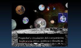 Copy of Propiedad y circulacion del conocimiento en la web.Implicancias eticas, politicas y filosoficas 2014