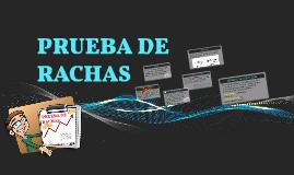 PRUEBA DE RACHAS
