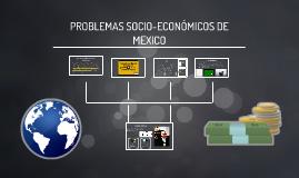 Copy of PROBLEMAS SOCIO-ECONOMICOS DE MEXICO