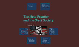 The New Frontier adn the Great Society