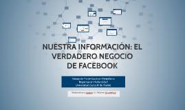 NUESTRA INFORMACIÓN: EL VERDADERO NEGOCIO DE FACEBOOK