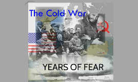 The Cold War: Years of Fear