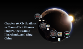 Chapter 26: Civilizations in Crisis-The Ottoman Empire, the