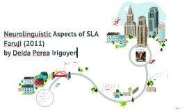 Neurolinguistics and SLA (Faruji, 2011)