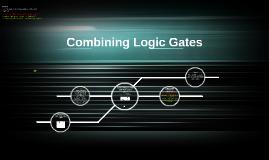 Lesson 4 - Combining Logic Gates - Yr7