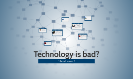 Technology is bad?