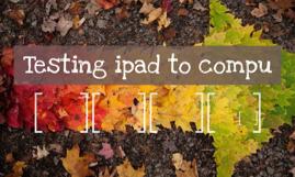 Testing ipad to compu
